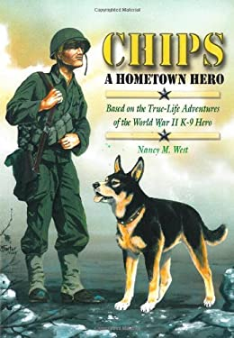 Chips a Hometown Hero: Based on the True-Life Adventures of the World War II K-9 Hero 9780978672256