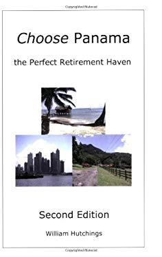 Choose Panama . . . the Perfect Retirement Haven (Second Edition) 9780979488603
