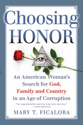 Choosing Honor: An American Woman's Search for God, Family, and Country in an Age of Corruption 9780979935909