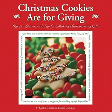 Christmas Cookies Are for Giving: Recipes, Stories and Tips for Making Heartwarming Gifts 9780972347396