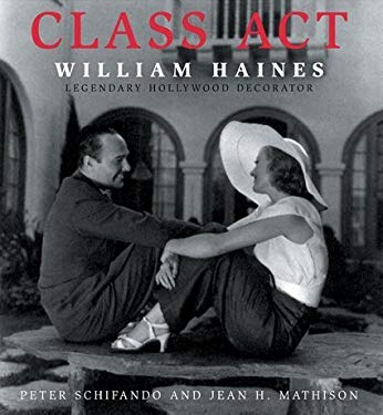 Class Act: William Haines: Legendary Hollywood Decorator 9780972766142