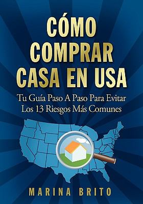 Como Comprar Casa En USA: Tu Guia, Paso a Paso, Para Evitar Los 13 Riesgos Mas Comunes (Your Step-By-Step Guide to Buying a Home) 9780979263408