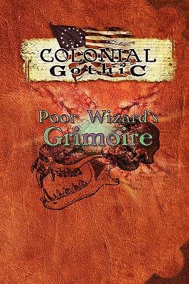 Colonial Gothic: Poor Wizard's Grimoire 9780979636134