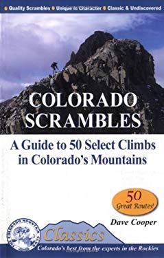 Colorado Scrambles: A Guide to 50 Select Climbs in Colorado's Mountains 9780976052500