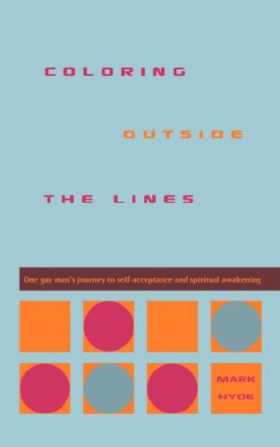 Coloring Outside the Lines: One Gay Man's Journey to Self-Acceptance and Spiritual Awakening 9780978930103