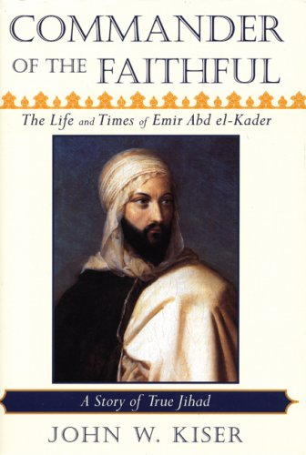 Commander of the Faithful: The Life and Times of Emir Abd El-Kader 9780979882838
