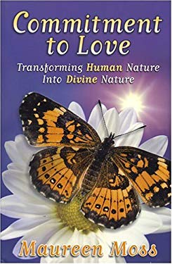 Commitment to Love: Transforming Human Nature Into Divine Nature 9780971797130