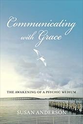 Communicating with Grace: The Awakening of a Psychic Medium 4349801
