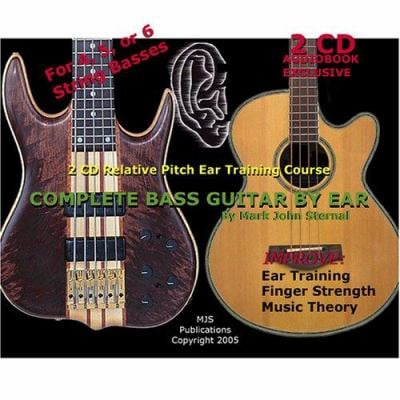 Complete Bass Guitar by Ear: Relative Pitch Ear Training Course, for 4, 5, and 6 String Basses 9780976291749