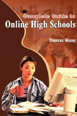 Complete Guide to Online High Schools: Distance Learning Options for Teens & Adults 9780976471639