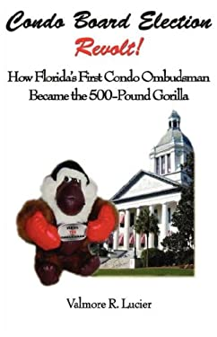Condo Board Election Revolt! How Florida's First Condo Ombudsman Became the 500-Pound Gorilla 9780979233395