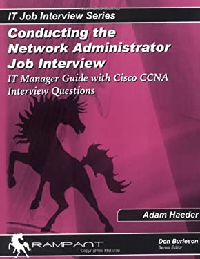 Conducting the Network Administrator Job Interview: IT Manager's Guide for Network Administrator Job Interviews with Network Administrator Interview Q 9780974435572