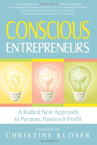 Conscious Entrepreneurs: Radical New Approach to Purpose, Passion & Profit 9780979855474