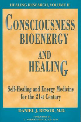 Consciousness, Bioenergy and Healing: Self-Healing and Energy Medicine for the 21st Century 9780975424803
