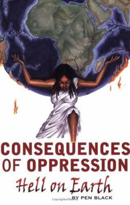 Consequences of Oppression: Hell on Earth 9780976573395