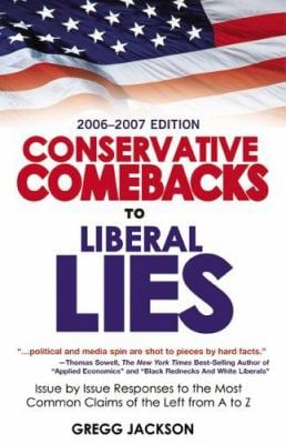 Conservative Comebacks to Liberal Lies: Issue by Issue Responses to the Most Common Claims of the Left from A to Z 9780977227907