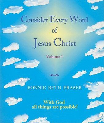 Consider Every Word of Jesus Christ, Volume 1 9780977785124