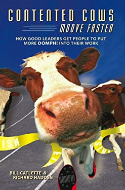 Contented Cows Moove Faster: How Good Leaders Get People to Put More Oomph! Into Their Work 9780978816049