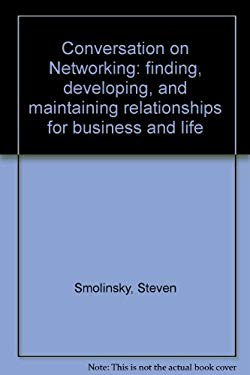 Conversation on Networking: Finding, Developing, and Maintaining Relationsship for Business and Life