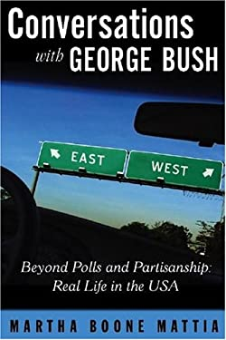 Conversations with George Bush: Beyond Polls and Partisanship: Real Life in the USA. 9780971326514