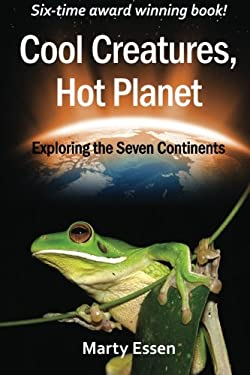 Cool Creatures, Hot Planet: Exploring the Seven Continents 9780977859979