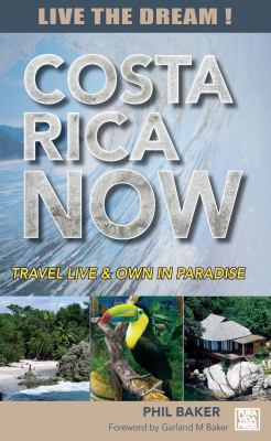 Costa Rica Now: A Travel Guide to Living and Owning in Paradise 9780975586914
