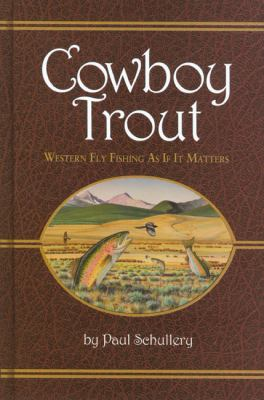 Cowboy Trout: Western Fly Fishing as If It Matters 9780972152273