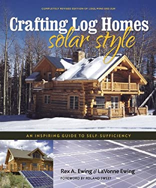 Crafting Log Homes Solar Style: An Inspiring Guide to Self-Sufficiency 9780977372447