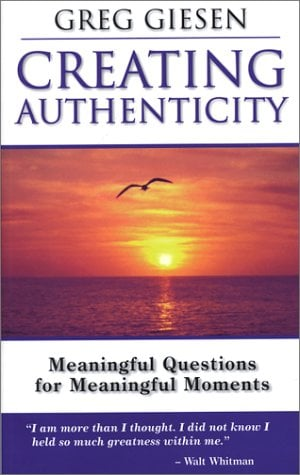 Creating Authenticity: Meaningful Questions for Meaningful Moments 9780972111409