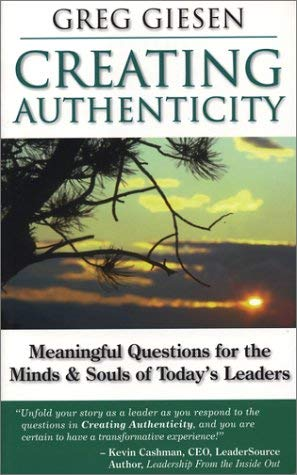 Creating Authenticity: Meaningful Questions for the Minds & Souls of Today's Leaders 9780972111416