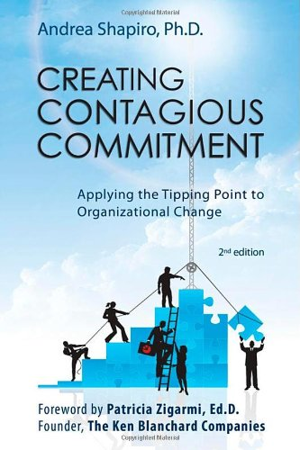 Creating Contagious Commitment: Applying the Tipping Point to Organizational Change, 2nd Edition 9780974102818