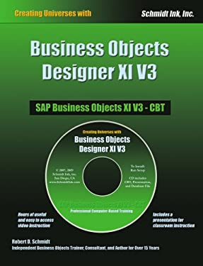 Creating Universes with Business Objects Designer XI V3: SAP Business Objects XI V3-CBT [With CDROM] 9780972263627