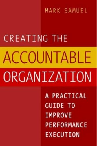 Creating the Accountable Organization: A Practical Guide to Improve Performance Execution 9780975263853