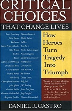 Critical Choices That Change Lives: How Heroes Turn Tragedy Into Triumph 9780974054315