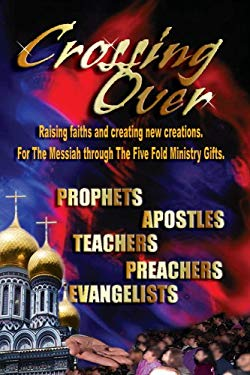 Crossing Over: Raising Faiths and Creating New Creations for the Messiah Through the Five Fold Ministry Gifts 9780976494546
