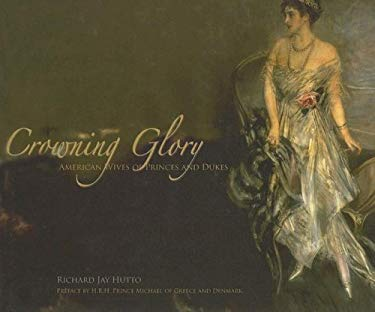 Crowning Glory: American Wives of Princes and Dukes 9780972595179