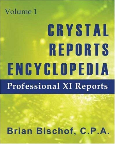 Crystal Reports Encyclopedia: Volume 1: Professional XI Reports 9780974953601