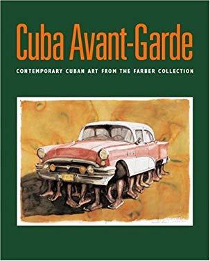 Cuba Avant-Garde: Contemporary Cuban Art From The Farber Collection / Arte Contemporaneo Cubano de la Coleccion Farber 9780976255253