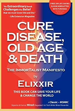 Cure Disease, Old Age & Death: The Immortalist Manifesto 9780978602109