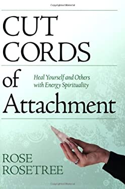 Cut Cords of Attachment: Heal Yourself and Others with Energy Spirituality 9780975253823