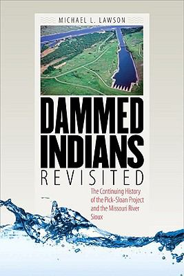 Dammed Indians Revisited: The Continuing History of the Pick-Sloan Plan and the Missouri River Sioux 9780979894015