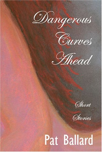 Dangerous Curves Ahead: Short Stories 9780971324725