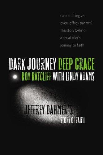 Dark Journey, Deep Grace: Jeffrey Dahmer's Story of Faith