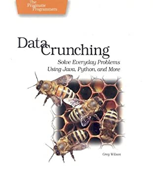 Data Crunching: Solve Everyday Problems Using Java, Python, and More 9780974514079