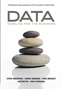 Data Modeling for the Business: A Handbook for Aligning the Business with IT Using High-Level Data Models 9780977140077