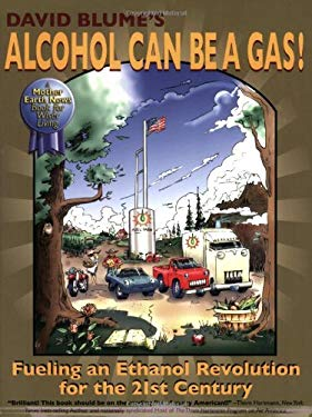 David Blume's Alcohol Can Be a Gas!: Fueling an Ethanol Revolution for the 21st Century 9780979043772