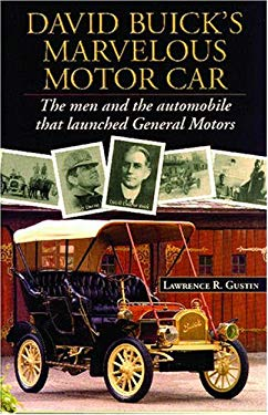 David Buick's Marvelous Motorcar: The Men and the Automobile That Launched General Motors 9780978626907