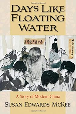 Days Like Floating Water: A Story of Modern China 9780979930607