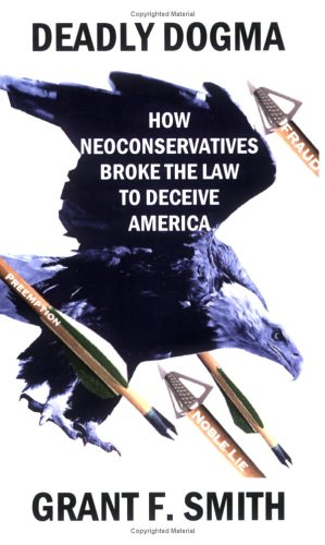Deadly Dogma: How Neoconservatives Broke the Law to Deceive America