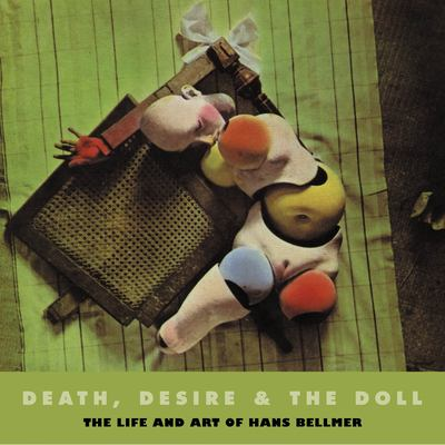 Death, Desire and the Doll: The Life and Art of Hans Bellmer 9780971457867